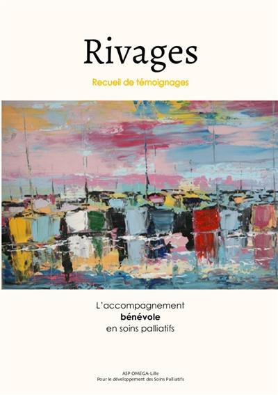 Rivages : l'accompagnement bénévole en soins palliatifs : recueil de témoignages