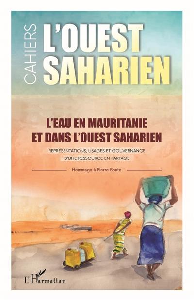 L'eau en Mauritanie et dans l'Ouest saharien : représentations, usages et gouvernance d'une ressource en partage : hommage à Pierre Bonte