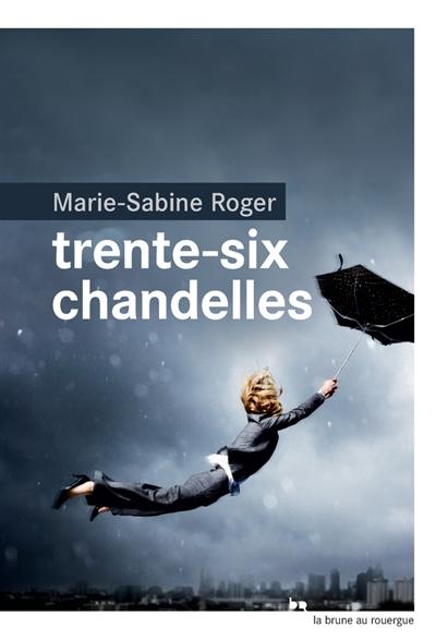Trente-six chandelles / Marie-Sabine Roger | Roger, Marie-Sabine (1957-....). Auteur