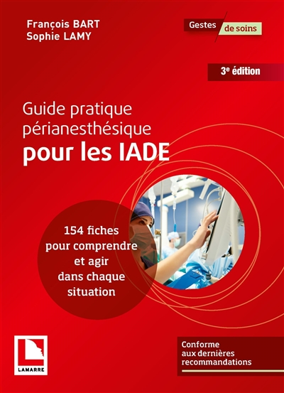 Guide pratique périanesthésique pour les IADE : 154 fiches pour comprendre et agir dans chaque situation
