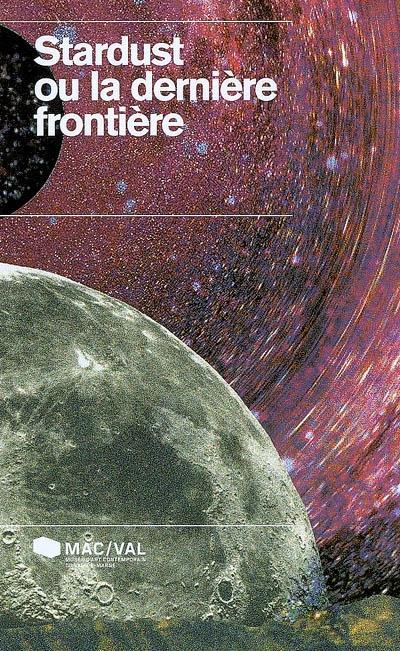 Stardust ou la dernière frontière | Fabre, Alexia (1967-....). Commissaire d'exposition