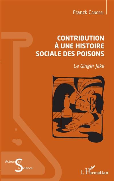 Contribution à une histoire sociale des poisons : le ginger jake