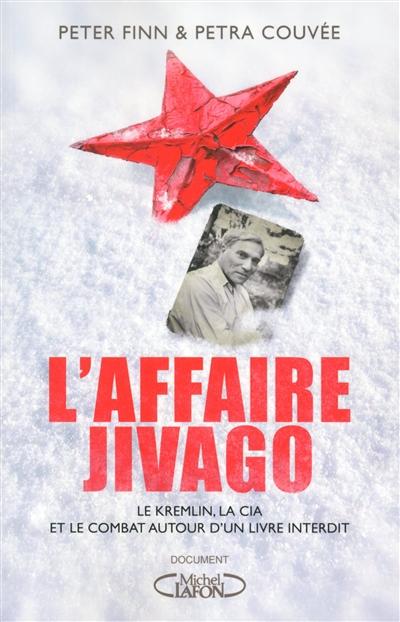 L'affaire Jivago : le Kremlin, la CIA et la bataille autour d'un livre interdit