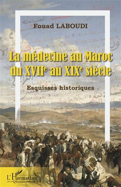 La médecine au Maroc du XVIIe au XIXe siècle : esquisses historiques
