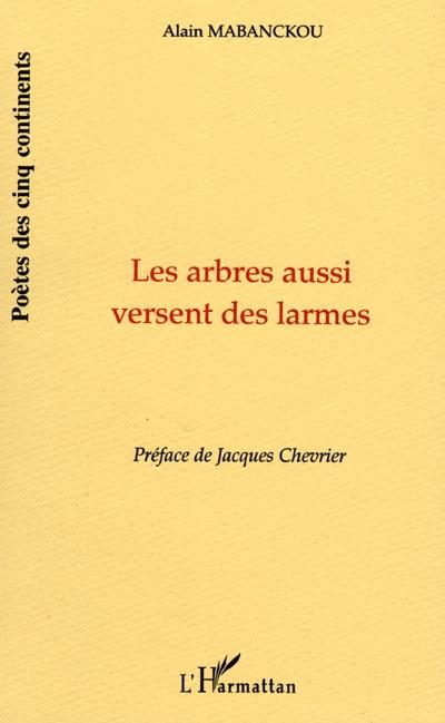arbres aussi versent des larmes (Les). suivi de Versets | Mabanckou, Alain (1966-....). Auteur