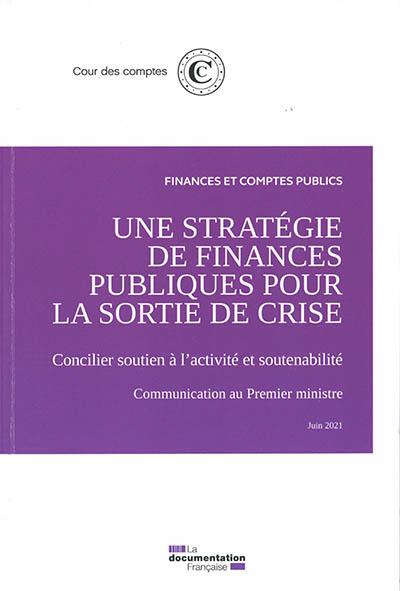 Une stratégie de finances publiques pour la sortie de crise : concilier soutien à l'activité et soutenabilité : communication au Premier ministre, juin 2021