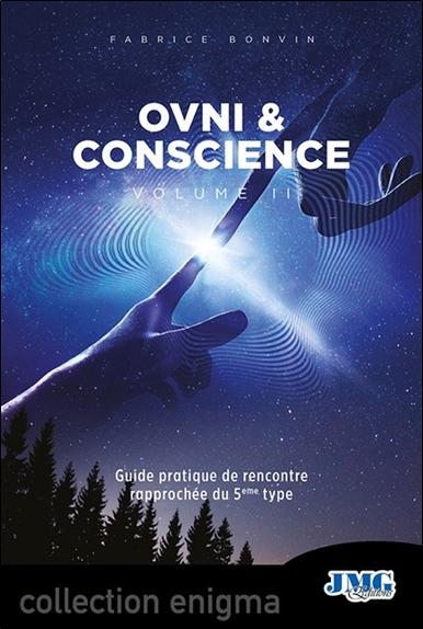 Ovnis & conscience. Vol. 2. Guide pratique de rencontre rapprochée du 5e type
