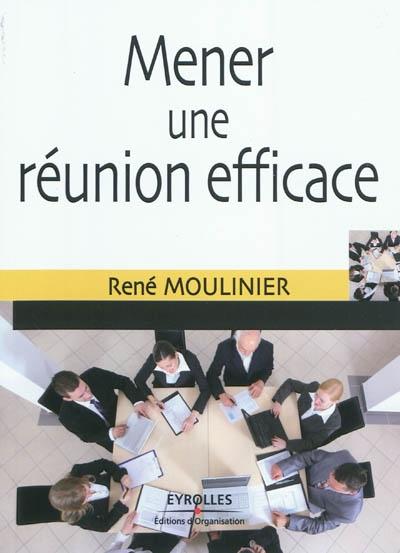 Mener une réunion efficace   Moulinier, René. Auteur