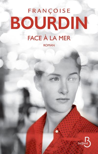 Face à la mer / Françoise Bourdin   Bourdin, Françoise (1952-....). Auteur