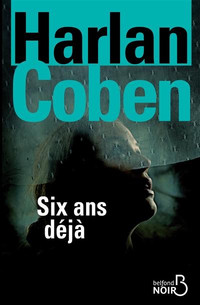 Six ans déjà / Harlan Coben   Coben, Harlan (1962-....). Auteur
