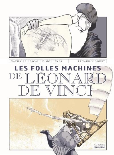 Les  folles machines de Léonard de Vinci / Nathalie Lescaille-Moulènes | Nathalie Lescaille