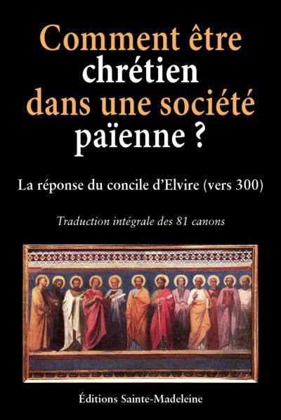 Comment être chrétien dans une société païenne ? : la réponse du concile d'Elvire (vers 300)
