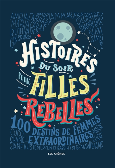Histoires du soir pour filles rebelles : 100 destins de femmes extraordinaires / Elena Favilli et Francesca Cavallo  