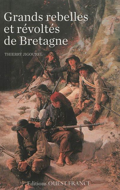 Grands rebelles et révoltés de Bretagne | Jigourel, Thierry (1960-....). Auteur
