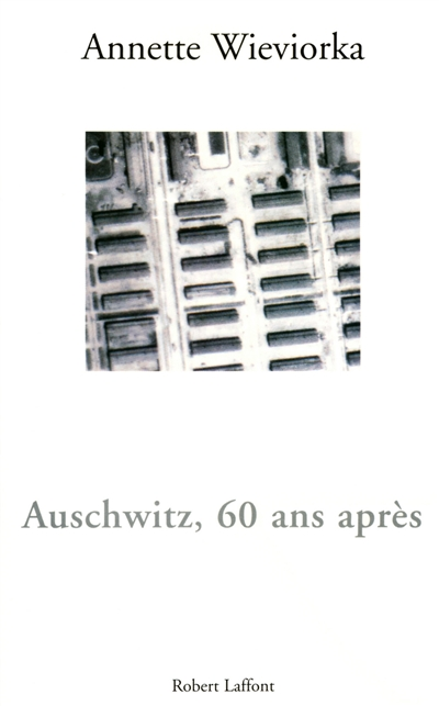 Auschwitz, 60 ans après   Wieviorka, Annette (1948-....). Auteur