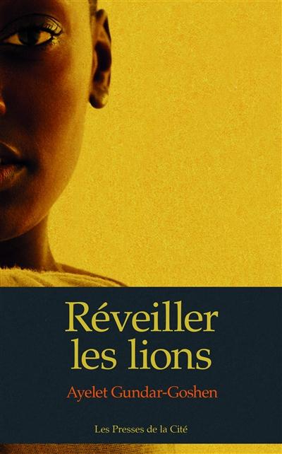 Réveiller les lions | Gundar-Goshen, Ayelet (1982-....). Auteur