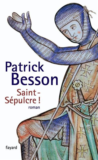 Saint-Sépulcre !   Besson, Patrick (1956-....). Auteur