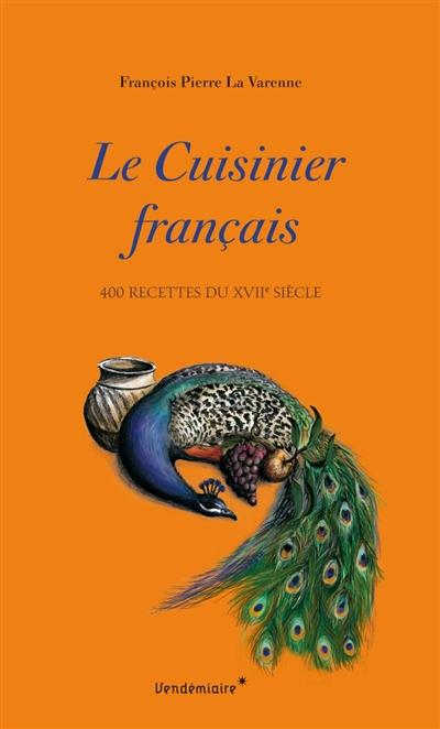 Le cuisinier français : 400 recettes du XVIIe siècle / François Pierre La Varenne | La Varenne, Pierre François (1618-1678) - sieur de. Auteur