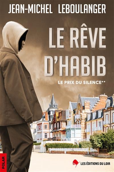 Le prix du silence. Vol. 2. Le rêve d'Habib : polar