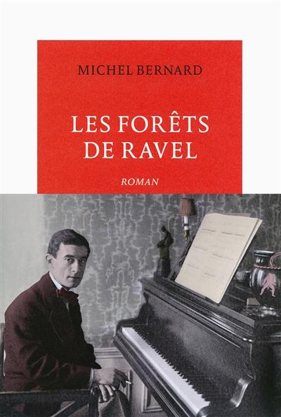 Les forêts de Ravel : roman | Michel Bernard (1958-....). Auteur