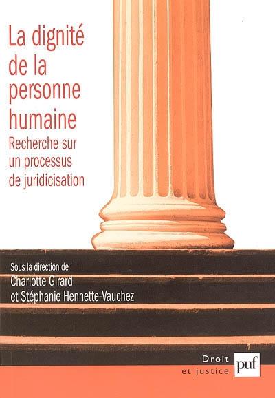 La dignité de la personne humaine : recherche sur un processus de juridicisation