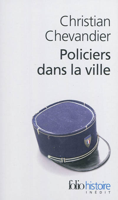 Policiers dans la ville : une histoire des gardiens de la paix   Christian Chevandier. Auteur