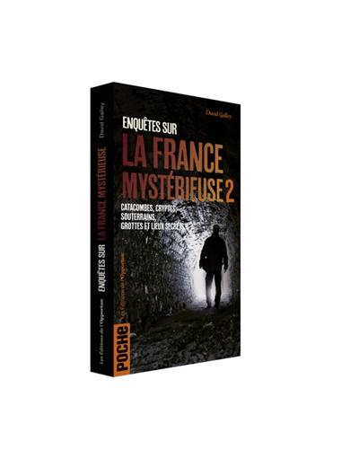 Enquêtes sur la France mystérieuse. Vol. 1. Phénomènes inexpliqués, énigmes historiques, sites mystérieux, lieux hantés