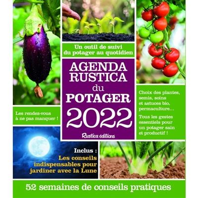 Agenda Rustica du potager 2022 : un outil de suivi du potager au quotidien : 52 semaines de conseils pratiques