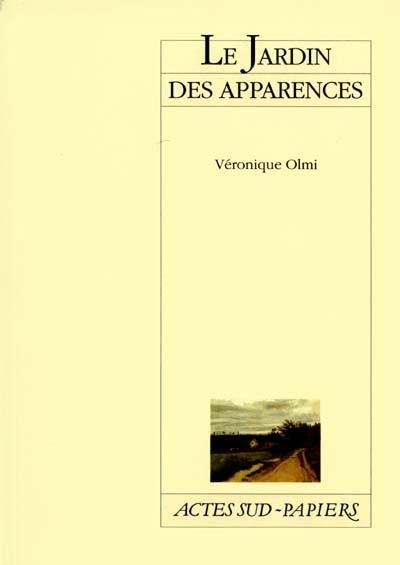 Le jardin des apparences | Olmi, Véronique (1962-....). Auteur