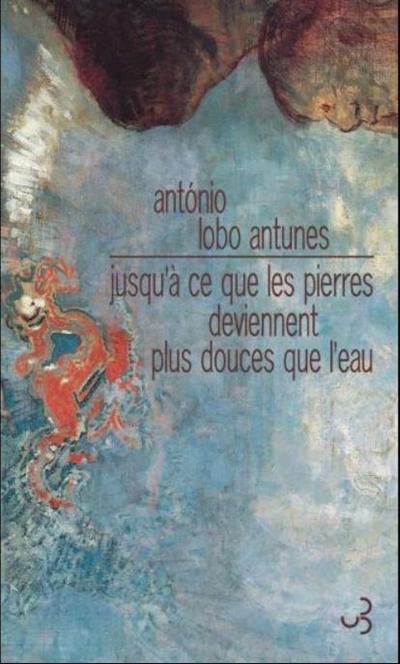 Jusqu'à ce que les pierres deviennent plus douces que l'eau / António Lobo Antunes ; traduit du portugais par Dominique Nédellec | Antunes, Antonio Lobo, auteur