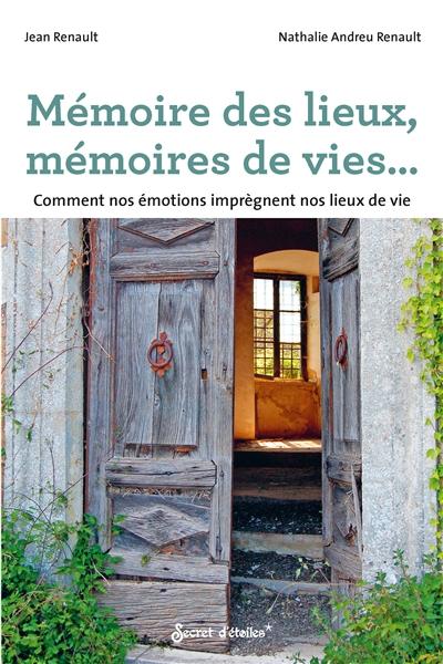 Mémoire des lieux, mémoire de vie... : comment nos émotions imprègnent nos lieux de vie