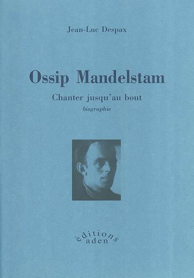 Ossip Mandelstam : chanter jusqu'au bout : biographie / Jean-Luc Despax   Despax, Jean-Luc (1968-....). Auteur