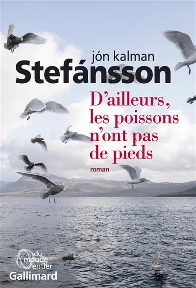 D'ailleurs, les poissons n'ont pas de pieds : Chronique familiale | Jón Kalman Stefánsson (1963-....). Auteur