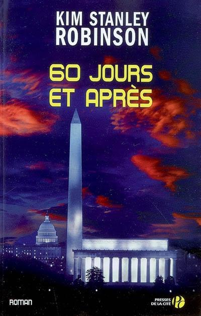 60 jours et après : roman / Kim Stanley Robinson | Robinson, Kim Stanley (1952-....). Auteur