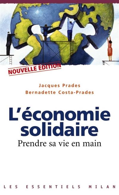 économie solidaire (L') : prendre sa vie en main | Prades, Jacques. Auteur