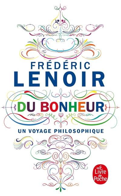 Du bonheur : un voyage philosophique   Lenoir, Frédéric (1962-....). Auteur