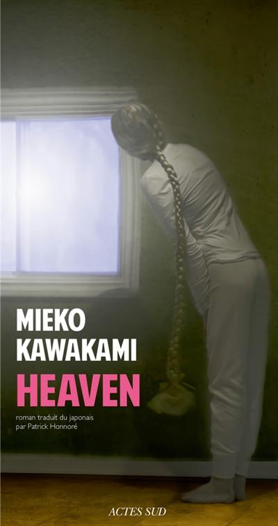 Heaven : roman / Mieko Kawakami   Kawakami, Mieko (1976-....). Auteur