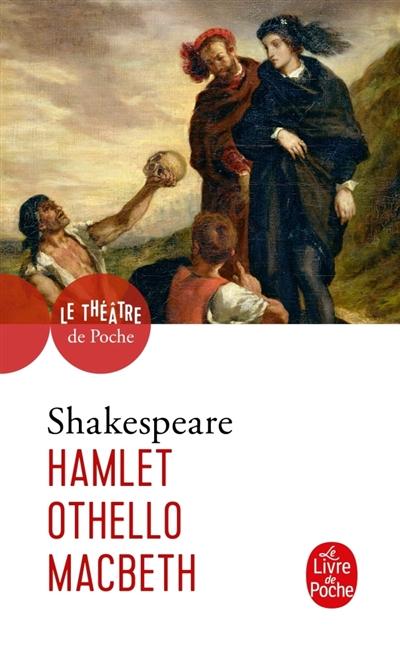 Hamlet. Othello. Macbeth / William Shakespeare | Shakespeare, William. Auteur