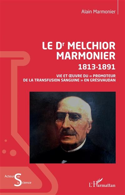 Le Dr Melchior Marmonier : 1813-1891 : vie et oeuvre du promoteur de la transfusion sanguine en Grésivaudan