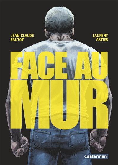 Face au mur : volume 1 | Pautot, Jean-Claude. Scénariste
