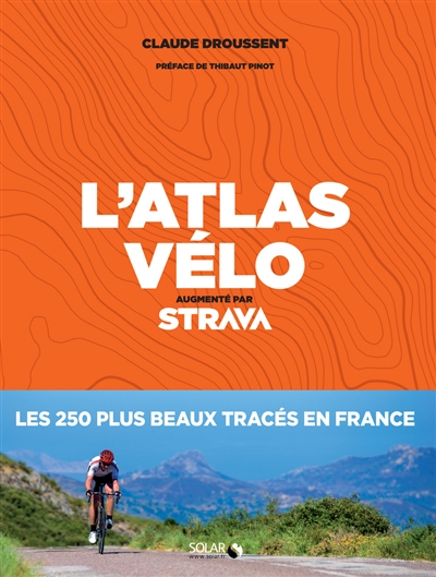L' atlas vélo : augmenté par Strava / Claude Droussent   Droussent, Claude (1958-....). Auteur