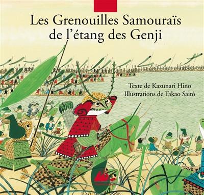 Les grenouilles samouraïs de l'étang des Gengi : d'après le Heiké monogatari / texte Kazunari Hino | Kazunari Hino