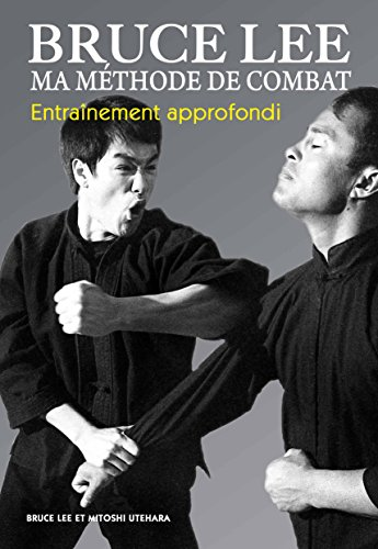 Bruce Lee, ma méthode de combat. Vol. 3. Entraînement approfondi