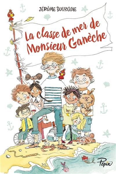 La Classe de mer de monsieur Ganèche   Bourgine, Jérôme (1959-....). Auteur
