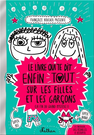 Le livre qui te dit enfin tout sur les filles et les garçons (la fin du grand mystère !) |