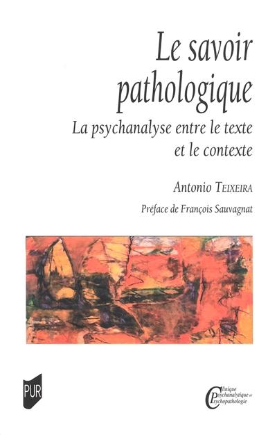 Le savoir pathologique : la psychanalyse entre le texte et le contexte
