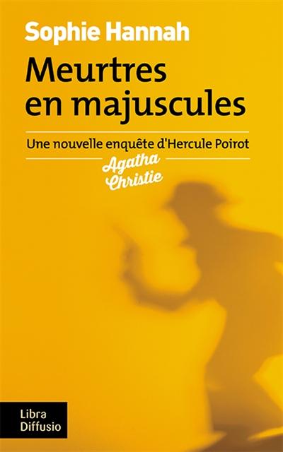 Meurtres en majuscules : une nouvelle enquête d'Hercule Poirot / Sophie Hannah   Hannah, Sophie. Auteur