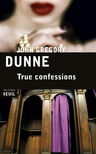 True confessions / John Gregory Dunne | Dunne, John Gregory (1932-2003). Auteur