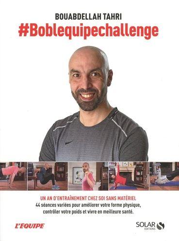 #Boblequipechallenge : un an d'entraînement chez soi sans matériel : 44 séances variées pour améliorer votre forme physique, contrôler votre poids et vivre en meilleure santé