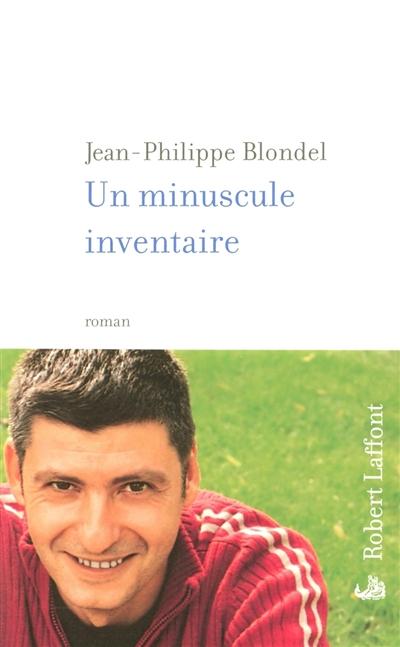 Un minuscule inventaire : roman | Blondel, Jean-Philippe (1964-....). Auteur
